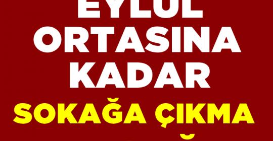 EYLÜL ORTASINA KADAR YASAK GELDİ