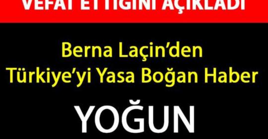 Berna Laçin Türkiye'yi Yasa Boğan Acı Haberi Verdi