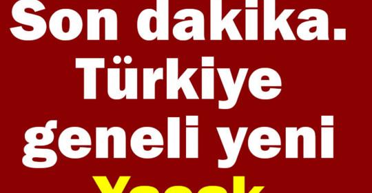 Son Dakika Türkiye Geneli Yasak Açıklaması