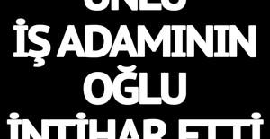 İstanbul'da ünlü iş adamının oğlu intihar etti
